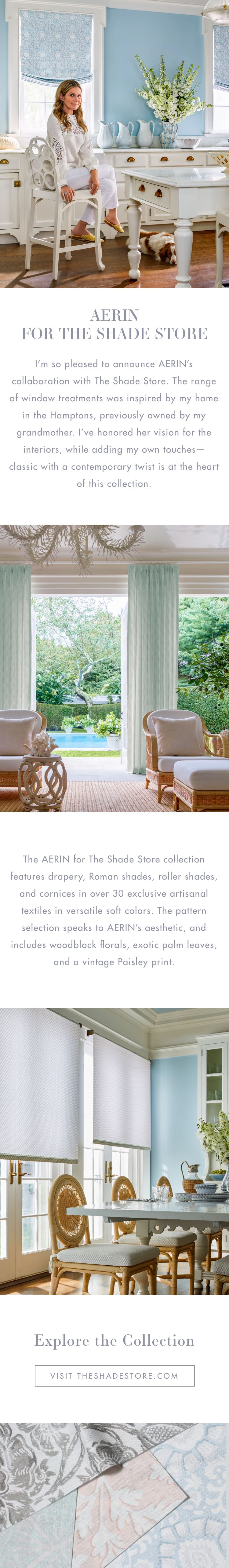 Aerin for The Shade Store: the collection features drapery, Roman shades, roller shades, and cornices in over 30 exclusive artisanal textiles, all inspired by Aerin's home in the Hamptons. Pictures of Aerin's home with various shades. Visit theshadestore.com